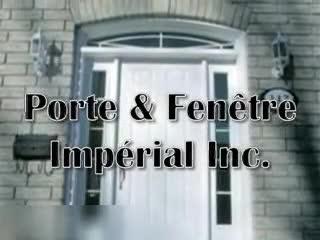 Porte & Fenêtre Impérial Inc - Portes et fenêtres - 514-807-5139
